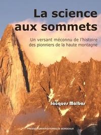 Jacques Malbos - Dynamiques environnementales N° 41 : La science aux sommets - Un versant méconnu de l'histoire des pionniers de la haute montagne.