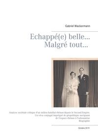 Gabriel Wackermann - Echappée belle... Malgré tout... - Analyse sociétale critique d'un milieu familial rhénan depuis le Second Empire - Un vécu conjugal imprégné de géopolitique naviguant de l'espace rhénan à l'oekoumène.