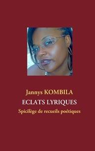 Jannys Kombila - Eclats lyriques - Spicilège de recueils poétiques.