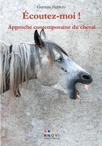 German Herrero - Ecoutez-moi ! - Approche contemporaine du cheval.