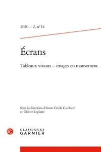 Anne-Cécile Guilbard et Olivier Leplâtre - Ecrans N° 14, 2020/2 : Tableaux vivants - Images en mouvement.