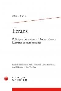 Rémi Fontaine et David Pettersen - Ecrans N° 6, 2016-2 : Politique des auteurs / Auteur theory - Lectures contemporaines.