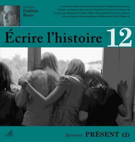 Sylvie Aprile et Dominique Dupart - Ecrire l'histoire N° 12, Automne 2013 : Présent - Tome 2.