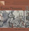 Gerd Krumeich - Ecrire l'histoire N° 3, Printemps 2009 : Le détail - Tome 1.