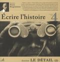 Pierre Bergounioux et Marc Hersant - Ecrire l'histoire N° 4, Automne 2009 : Le détail - Tome 2.