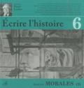 Claude Millet et Paule Petitier - Ecrire l'histoire N° 6, Automne 2010 : Dossier Morales.