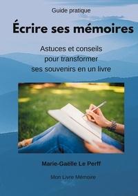 Marie-Gaëlle Le Perff - Ecrire ses mémoires guide pratique - Astuces et conseils pour transformer ses souvenirs en livres.