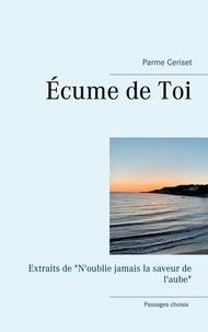 """Parme Ceriset - Ecume de Toi - Extraits de """"N'oublie jamais la saveur de l'aube""""."""