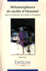 Najate Nerci - Eidôlon N° 106 : Métamorphoses du mythe d'Ounamir - Enjeux de production, de réception et d'imaginaire.