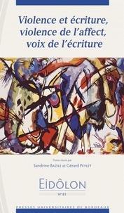 Sandrine Bazile et Gérard Peylet - Eidôlon N° 81 : Violence et écriture, violence de l'affect, voix de l'écriture.