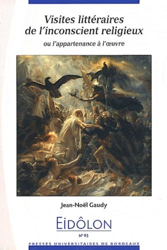Jean-Noël Gaudy - Eidôlon N° 93 : Visites littéraires de l'inconscient religieux ou l'appartenance à l'oeuvre.