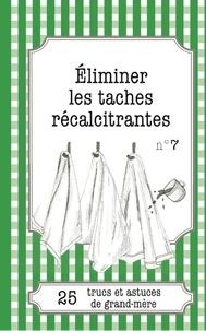 Cécile Pirou et Julie Oldenhove - Eliminer les taches récalcitrantes - 25 trucs et astuces de grand-mère.