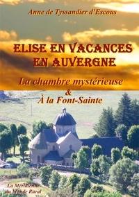 Anne de Tyssandier d'Escous - Elise en vacances en Auvergne  : La chambre mystérieuse ; A la Font-Sainte.