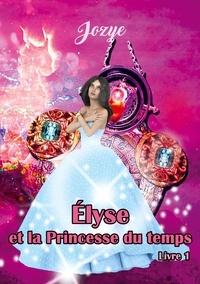 Jozye - Elyse et la Princesse du Temps - Tome 1.