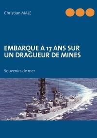 Christian Male - Embarque à 17 ans sur un dragueur de mines - Souvenirs de mer.