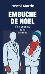 Pascal Martin - Embûche de Noël - Une enquête de la baronne.