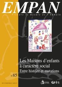Francis Batifoulier et Alain Jouve - Empan N° 85, Mars 2012 : Les maisons d'enfants à caractère social - Entre histoire et mutations.