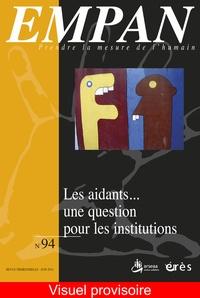 Blandine Ponet et Rémy Puyuelo - Empan N° 94, Juin 2014 : Les aidants... une question pour les institutions.
