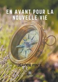 Jerôme Pinte - En avant pour la nouvelle vie.