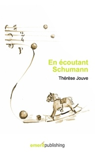 Thérèse Jouve - En écoutant Schumann.