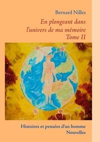 Bernard Nilles - En plongeant dans l'univers de ma mémoire - Tome 2 : Histoires et pensées d'un homme, nouvelles.