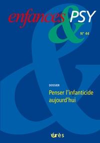 Blandine Guettier et Sylvain Berdah - Enfances & psy N° 44 : Penser l'infanticide aujourd'hui.