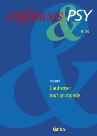 Anne-Sylvie Pelloux et Jean-Louis Le Run - Enfances & psy N° 80/2019 : L'autisme : tout un monde.