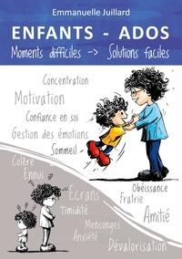 Emmanuelle Juillard - Enfants et ados - Moments difficiles, Solutions faciles.