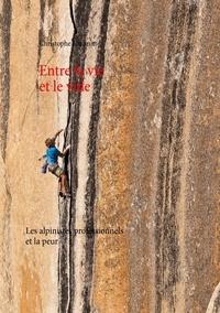 Christophe Lachnitt - Entre la vie et le vide - Les alpinistes professionnels et la peur.