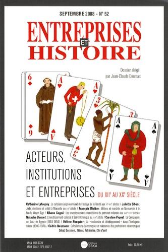 Jean-Claude Daumas - Entreprises et Histoire N° 52, Septembre 200 : Acteurs, institutions et entreprises, du XIIe au XXe siècle.