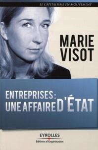 Marie Visot - Entreprises : une affaire d'Etat - Réflexion sur la nouvelle relation entre le monde politique et le monde des entreprises.