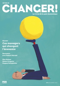 Dominique Steiler et Agnès Muir-Poulle - Envies de changer ! N° 3, décembre 2020 : Ces managers qui changent l'économie.