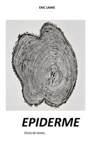 Eric Lamie - Epiderme - Choix de textes.