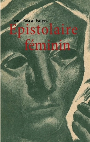 Jean-Pascal Farges - Epistolaire féminin.