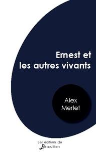 Alex Merlet - Ernest et les autres vivants.