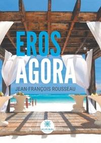 Jean-François Rousseau - Eros Agora.