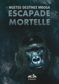 Muetse-destinée Mboga - Escapade Mortelle.
