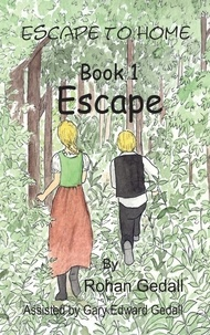 Gary Edward Gedall et Rohan Gedall - Escape to home - Book 1.