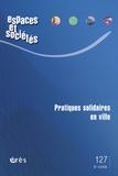 Christian Azaïs et Jean-Pierre Girard - Espaces et sociétés N° 127, Décembre 200 : Pratiques solidaires en ville.