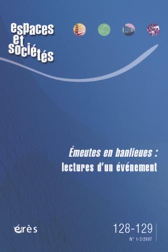 Maurice Blanc et Jean-Yves Authier - Espaces et sociétés N° 128-129, Juin 200 : Emeutes en banlieues : lectures d'un évènement.
