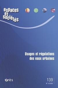 Bernard Barraqué et Stéphane Nahrath - Espaces et sociétés N° 139, Décembre 200 : Usages et régulations des eaux urbaines.
