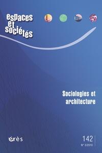 Maurice Blanc et Jean-Yves Authier - Espaces et sociétés N° 142, Juin 2010 : Sociologies et architecture.