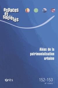 Jean-Pierre Garnier et Maria Castrillo Romon - Espaces et sociétés N° 152-153, Mars 201 : Aléas de la patrimonialisation urbaine.