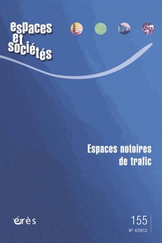 Maurice Blanc - Espaces et sociétés N° 155, décembre 201 : Espaces notoires de trafic.