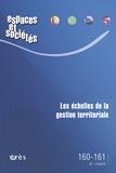 Jérôme Dubois et Jean-Pierre Gaudin - Espaces et sociétés N° 160-161, Mars 201 : Les échelles de la gestion territoriale.