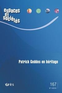 Alessia De Biase et Albert Levy - Espaces et sociétés N° 167, octobre 2016 : Patrick Geddes en héritage.