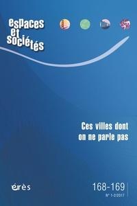Jean-Yves Authier et Catherine Bidou-Zachariasen - Espaces et sociétés N° 168-169, mars 201 : Ces villes dont on ne parle pas.