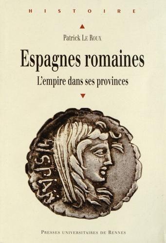 Patrick Le Roux - Espagnes romaines - Rome et ses provinces.
