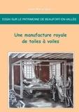 Jean-Marie Schio - Essai sur le patrimoine de Beaufort-en-Vallée : une manufacture royale de toiles à voiles.