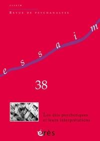 Erès - Essaim N° 38, printemps 201 : Les dits psychotiques et leurs interprétations.